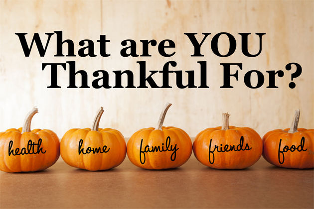 What are YOU thankful for? Be thankful everyday, for anything, for everything.